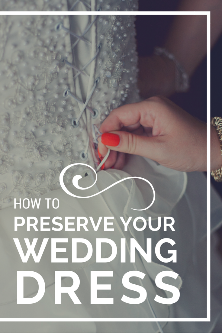 How to preserve your wedding dress so it lasts a lifetime for How to preserve a wedding dress