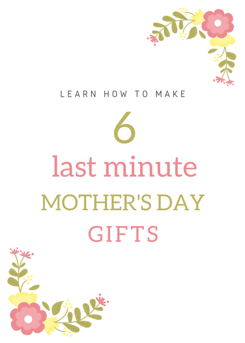 Last Minute Mother's Day DIY Gift Ideas