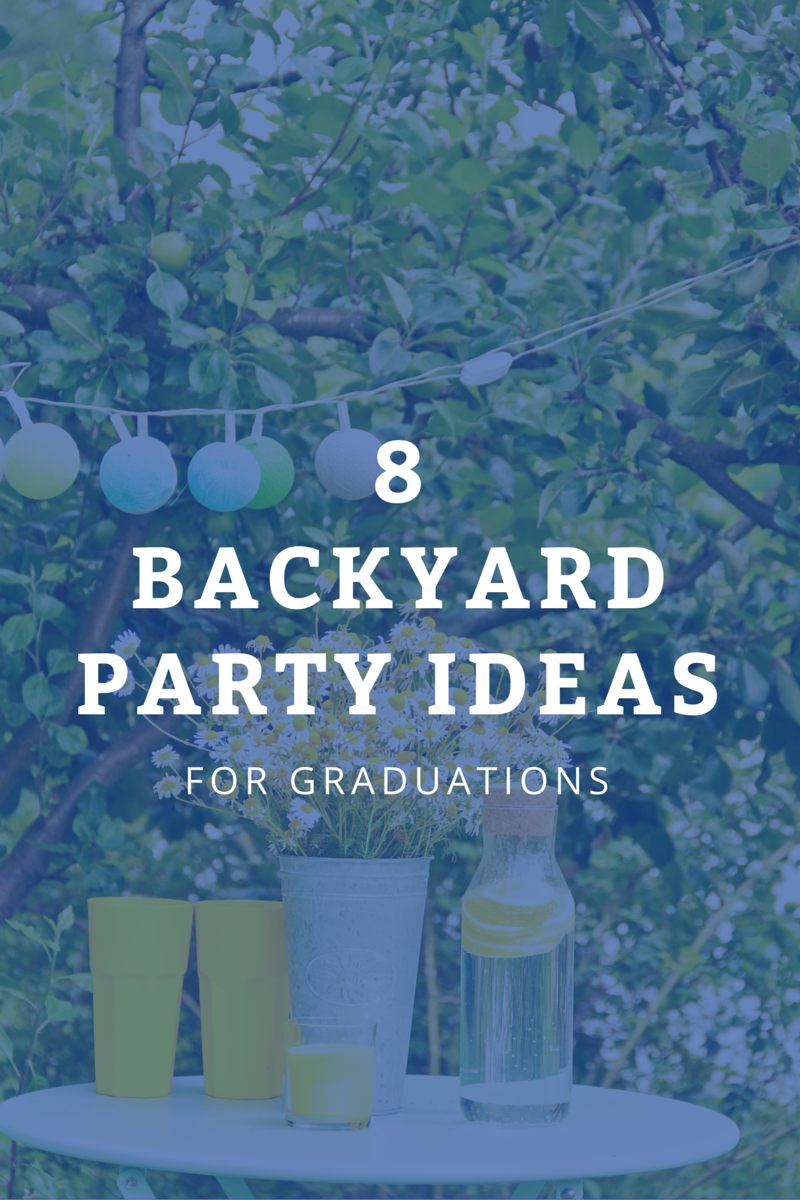 8 Of The Best Backyard Graduation Party Ideas