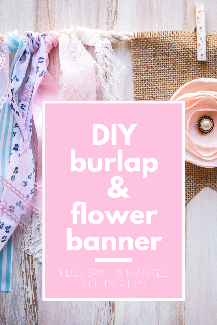 diy burlap & flower banner plus spring mantel styling tips pinterest pin