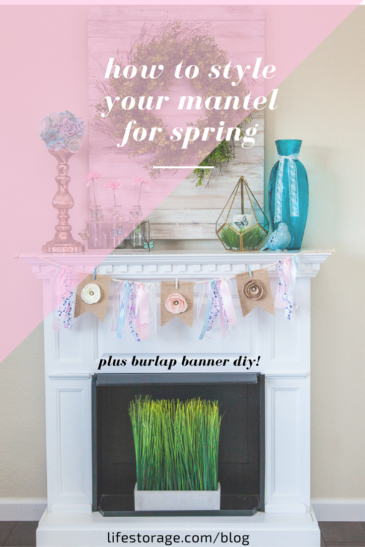 how to decorate your mantel for spring plus burlap banner diy! lifestorage.com/blog/ pinterest