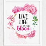 Live Life in Full Bloom Wall Art Printable
